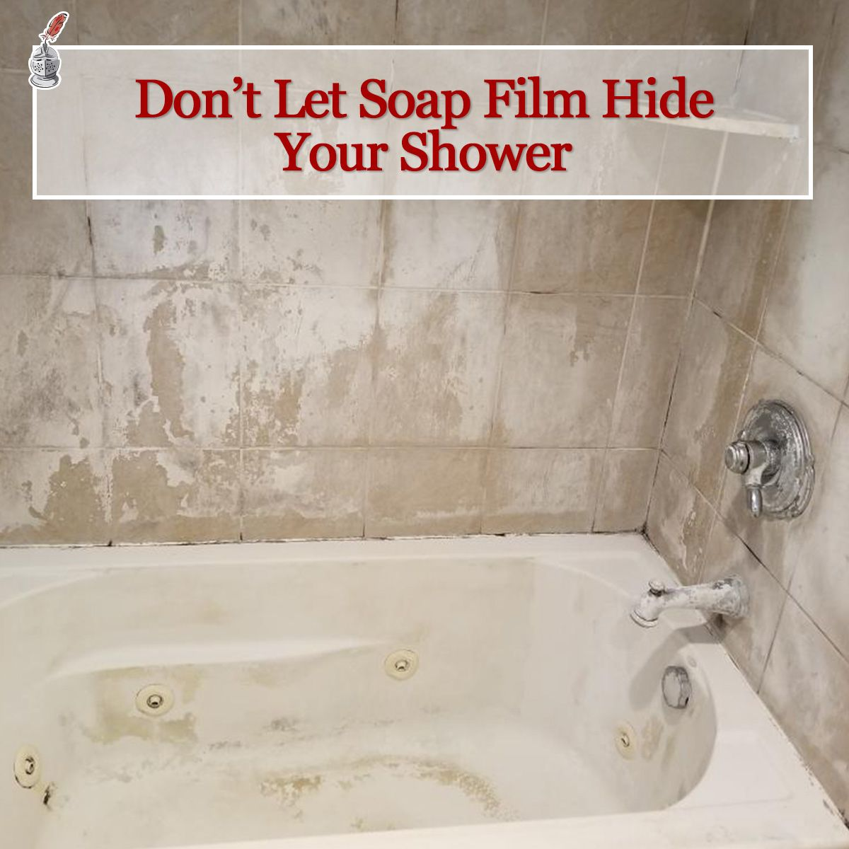 Don't Let Soap Film Hide Your Shower